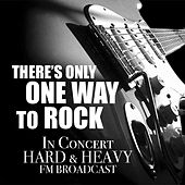 There's Only One Way To Rock In Concert Hard & Heavy FM Broadcast by Various Artists