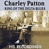Charley Patton, King Of The Delta Blues: His Recordings by Charley Patton
