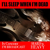 I'll Sleep When I'm Dead In Concert Hard & Heavy FM Broadcast de Various Artists
