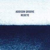 Redeye by Addison Groove