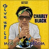 Give Up Is Not An Option von Charly Black