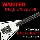 Wanted Dead Or Alive In Concert Hard & Heavy FM Broadcast de Various Artists