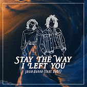 Late Teens / Early Twenties… Stay The Way I Left You by Josie Dunne
