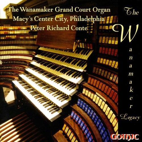 The Wanamaker Grand Court Organ: Peter Richard Conte by Peter Richard Conte