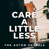 Care A Little Less by Aston Shuffle