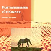 Fantasiereisen für Kinder (Kinderentspannung), Vol. 4 von Annegret Hartmann