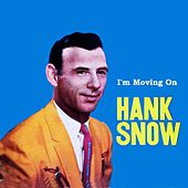 I'm Moving On by Hank Snow