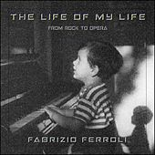 The Life of My Life, from Rock to Opera by Fabrizio Ferroli