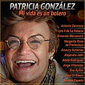 Mi Vida Es un Bolero by Patricia González