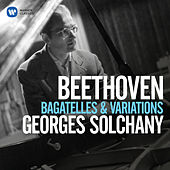 Beethoven: Bagatelles, Op. 33, Variations, Op. 34 & 76 by Georges Solchany