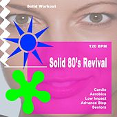 Solid Workout Presents Solid 80's Revival (Motivational Cardio, Aerobics, Low Impact, Advanced Step & Seniors Workout Session) [120 Bpm] de Power Sport Team