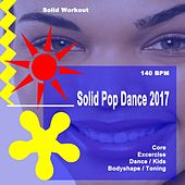 Solid Workout Presents Solid Pop Dance 2017 (Motivational Core, Exercise, Dance, Kids, Bodyshape & Toning Workout Session) [140 Bpm] de The Allstars