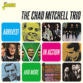 Arrives! In Action and More von The Chad Mitchell Trio