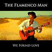 We Found Love di The Flamenco Man