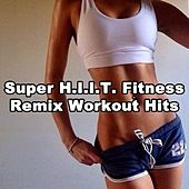 Super H.I.I.T. Fitness Remix Workout Hits (Hiit - High Intensity Interval Training) (The Best Music for Aerobics, Pumpin' Cardio Power, Plyo, Exercise, Steps, Barré, Routine, Curves, Sculpting, Abs, Butt, Lean, Twerk, Slim Down Fitness Workout) by Power Sport Team