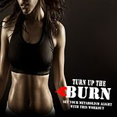 Turn up the Burn (Set Your Metabolism Alight with This Workout) (The Best Music for Aerobics, Pumpin' Cardio Power, Plyo, Exercise, Steps, Barré, Routine, Curves, Sculpting, Abs, Butt, Lean, Twerk, Slim Down Fitness Workout) von Global Cardio Allstars