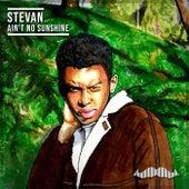 Ain't No Sunshine by Stevan