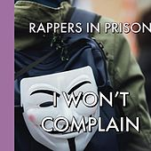 I Won't Complain by Rappers in Prison