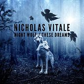Night Wolf / These Dreams von Nicholas Vitale