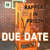 Due Date by Rappers in Prison