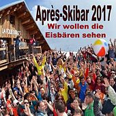 Après-Skibar 2017, Wir Wollen die Eisbären sehen de Various Artists