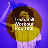 Treadmill Workout Pop Hits by Absolute Smash Hits, Fitness Workout Hits, The Party Hits All Stars