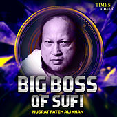 Big Boss of Sufi Nusrat Fateh Ali Khan by Nusrat Fateh Ali Khan