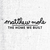 The Home We Built von Matthew Mole