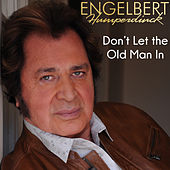 Don't Let the Old Man In by Engelbert Humperdinck