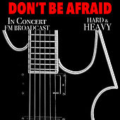 Don't Be Afraid In Concert Hard & Heavy FM Broadcast de Various Artists