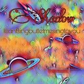 Icantsingbutletmesingtoyou by Shadow