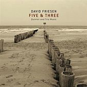 Friesen, David: Five & Three by Various Artists