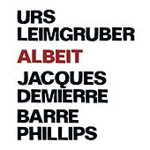 Leimgruber, Urs / Demierre, Jacques / Phillips, Barre: Albeit by Various Artists