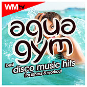 Aqua Gym Best Disco Music Hits For Fitness & Workout (60 Minutes Non-Stop Mixed Compilation for Fitness & Workout 128 Bpm / 32 Count) by Workout Music Tv