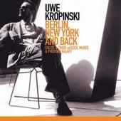 Kropinski, Uwe: Berlin, New York and Back by Various Artists