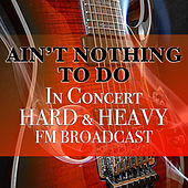 Ain't Nothing To Do In Concert Hard & Heavy FM Broadcast von Various Artists