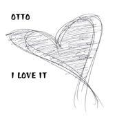 I Love It de Otto
