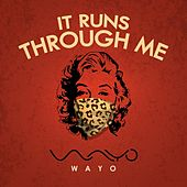 It runs through me by Wayo