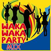 Waka Waka Party Mix by Various Artists