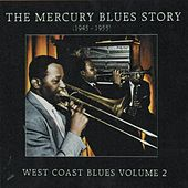 The Mercury Blues Story (1945 - 1955) - West Coast Blues, Vol. 2 by Various Artists