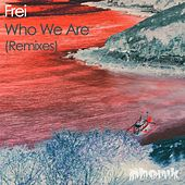 Who We Are (Remixes) by Frei