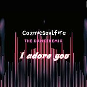 I Adore You Danceremix by Cozmicsoulfire