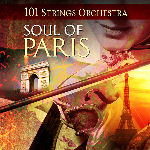 Soul of Paris - 101 Strings Orchestra by 101 Strings Orchestra