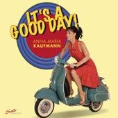 It's a Good Day by Anna Maria Kaufmann