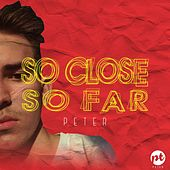 So Close, so Far by Peter