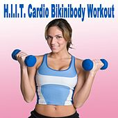 H.I.I.T. Cardio Bikinibody Workout (The Best Music for Aerobics, Pumpin' Cardio Power, Crossfit, Plyo, Exercise, Steps, Piyo, Barré, Routine, Curves, Sculpting, Abs, Butt, Lean, Twerk, Slim Down Fitness Workout) by Power Sport Team