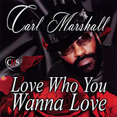 Love Who You Wanna Love by Carl Marshall