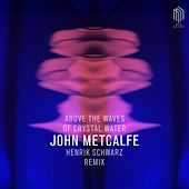Above the Waves of Crystal Water (Remix by Henrik Schwarz) by John Metcalfe
