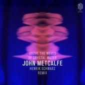 Above the Waves of Crystal Water (Remix by Henrik Schwarz) von John Metcalfe