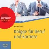 Knigge für Beruf und Karriere - Haufe TaschenGuide (Ungekürzte Fassung) von Horst Hanisch